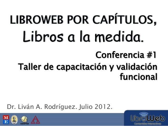 Dr. Liván A. Rodríguez. Julio 2012. Taller de capacitación y validación funcional Conferencia #1
