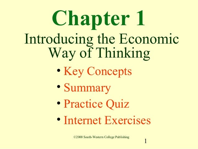 Chapter 1Introducing the Economic    Way of Thinking    • Key Concepts    • Summary    • Practice Quiz    • Internet Exerc...