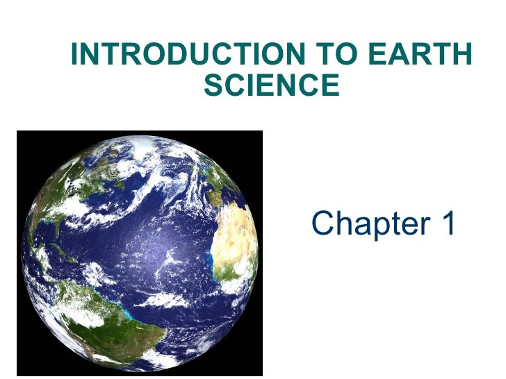 INTRODUCTION TO EARTH SCIENCE <ul><li>Chapter 1 </li></ul>