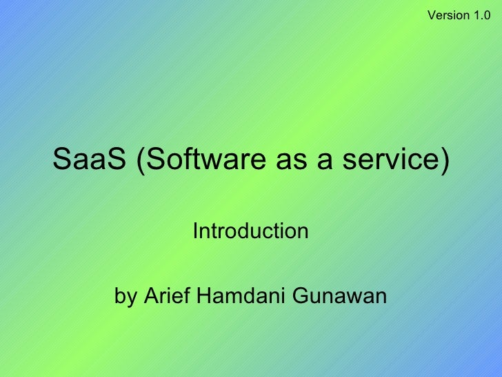 SaaS (Software as a service) Introduction by Arief Hamdani Gunawan Version 1.0