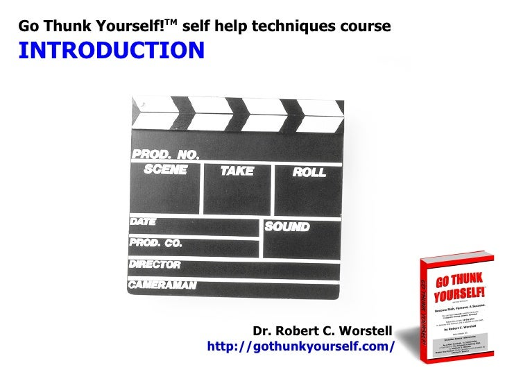 Go Thunk Yourself!TM self help techniques course INTRODUCTION                                    Dr. Robert C. Worstell   ...