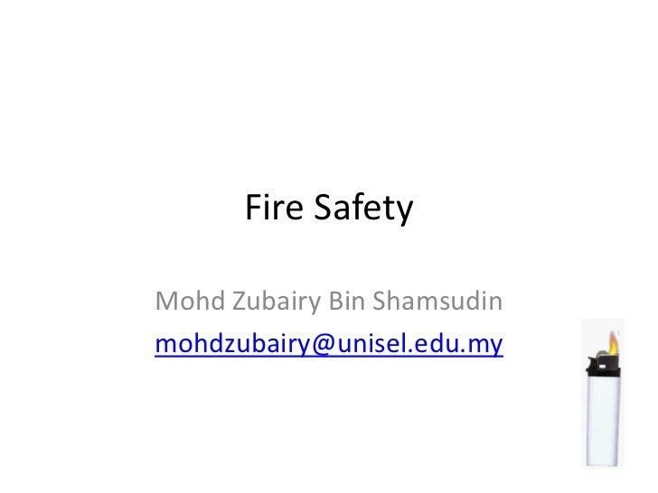 Fire SafetyMohd Zubairy Bin Shamsudinmohdzubairy@unisel.edu.my