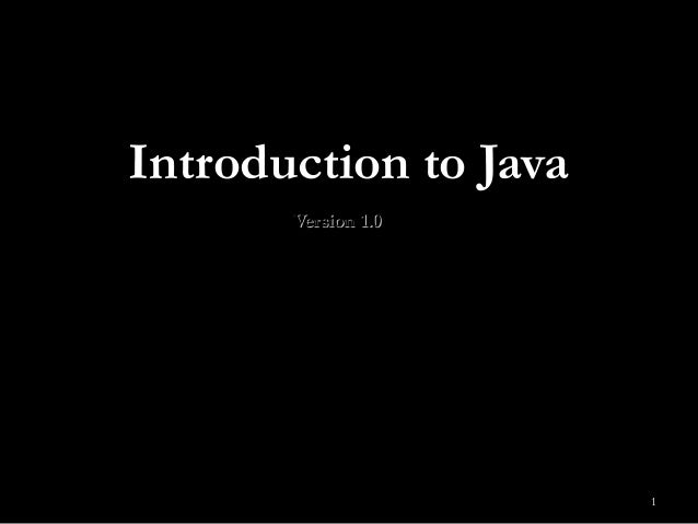 1 Introduction to JavaIntroduction to Java Version 1.0Version 1.0