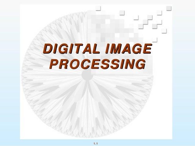 1.1 DIGITAL IMAGEDIGITAL IMAGE PROCESSINGPROCESSING