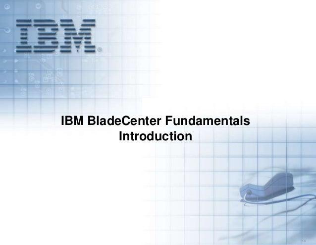 IBM BladeCenter Fundamentals Introduction  5.3