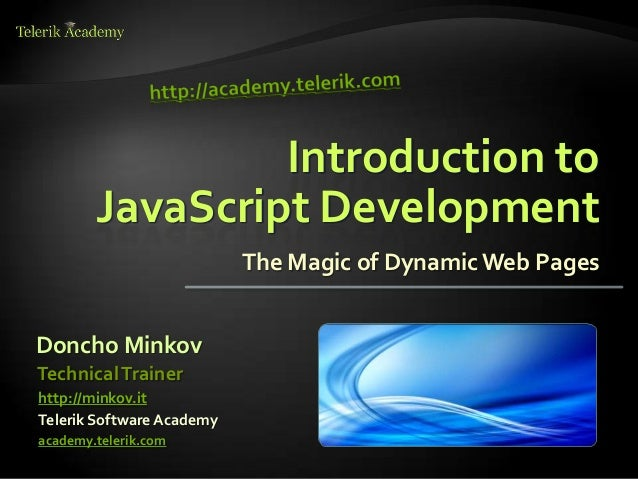 Introduction to        JavaScript Development                           The Magic of Dynamic Web PagesDoncho MinkovTechnic...