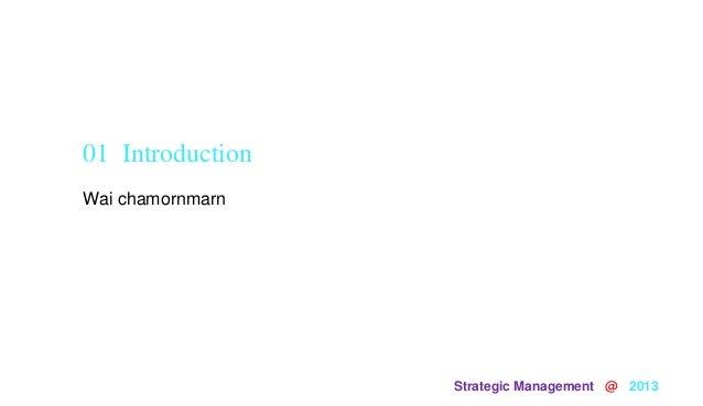 Strategic Management @ 2013Wai chamornmarn01 Introduction