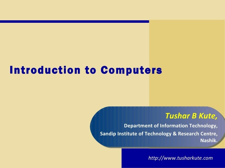 Introduction to Computers Tushar B Kute, Department of Information Technology, Sandip Institute of Technology & Research C...