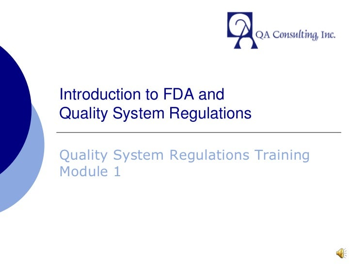 Introduction to FDA andQuality System Regulations<br />Quality System Regulations Training Module 1<br />