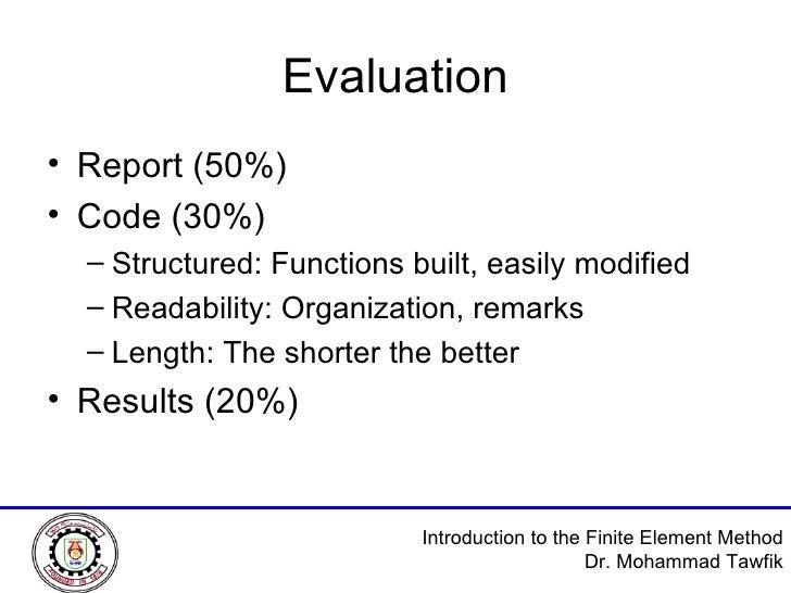 Evaluation <ul><li>Report (50%) </li></ul><ul><li>Code (30%) </li></ul><ul><ul><li>Structured: Functions built, easily mod...