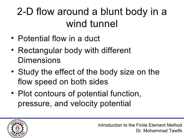 2-D flow around a blunt body in a wind tunnel <ul><li>Potential flow in a duct </li></ul><ul><li>Rectangular body with dif...