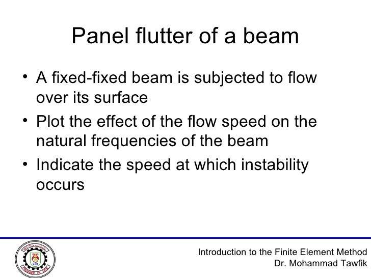 Panel flutter of a beam <ul><li>A fixed-fixed beam is subjected to flow over its surface </li></ul><ul><li>Plot the effect...