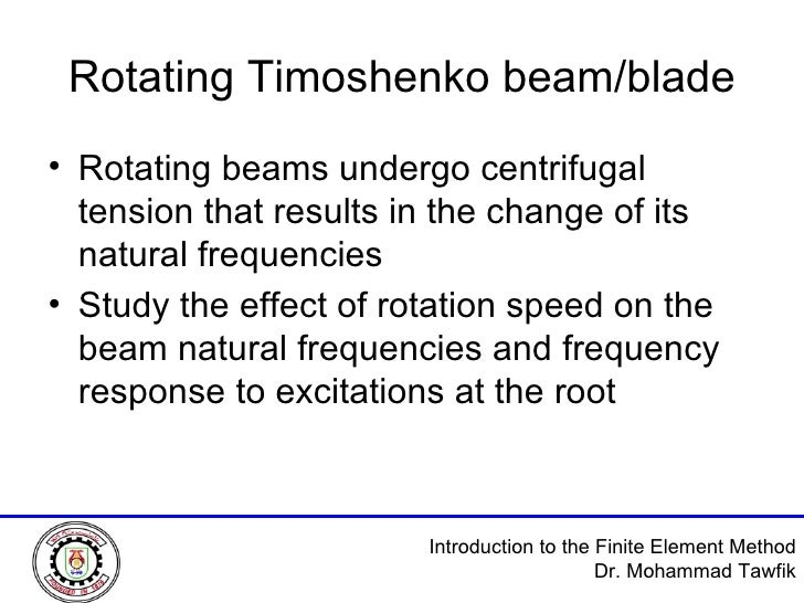 Rotating Timoshenko beam/blade <ul><li>Rotating beams undergo centrifugal tension that results in the change of its natura...