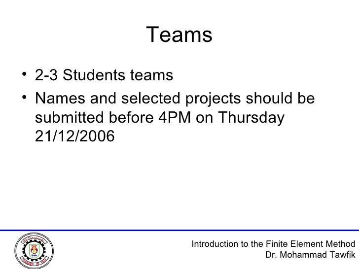 Teams <ul><li>2-3 Students teams </li></ul><ul><li>Names and selected projects should be submitted before 4PM on Thursday ...