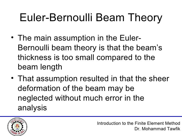 Euler-Bernoulli Beam Theory <ul><li>The main assumption in the Euler-Bernoulli beam theory is that the beam's thickness is...