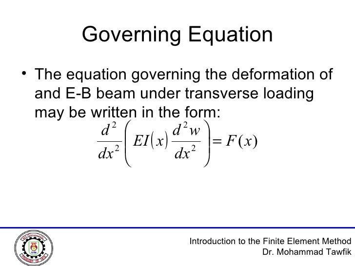 Governing Equation <ul><li>The equation governing the deformation of and E-B beam under transverse loading may be written ...