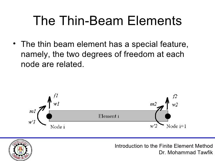 The Thin-Beam Elements <ul><li>The thin beam element has a special feature, namely, the two degrees of freedom at each nod...