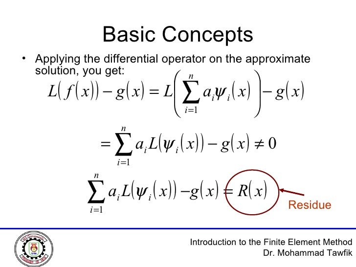 Basic Concepts <ul><li>Applying the differential operator on the approximate solution, you get: </li></ul>Residue