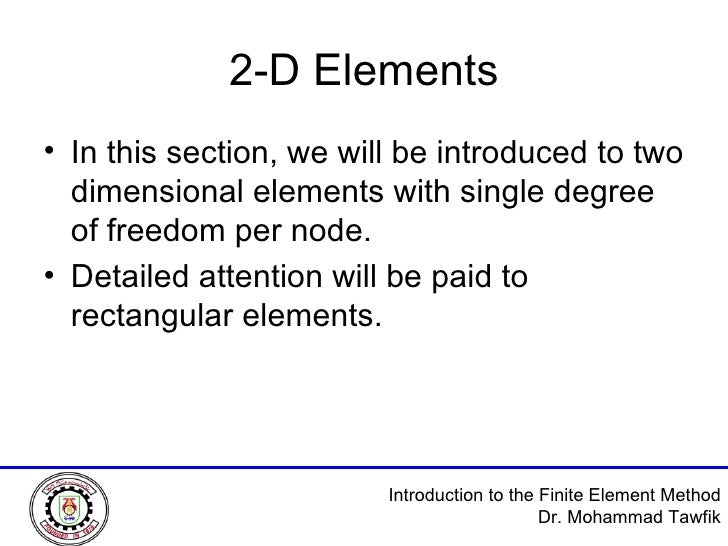 2-D Elements <ul><li>In this section, we will be introduced to two dimensional elements with single degree of freedom per ...