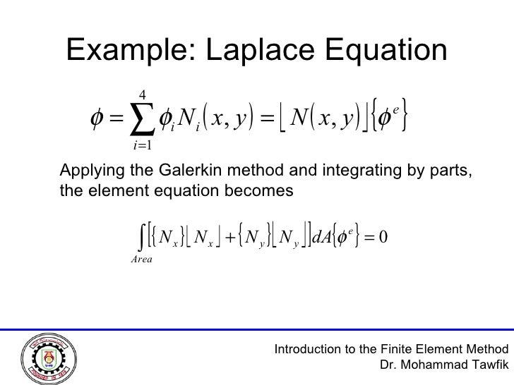 Example: Laplace Equation Applying the Galerkin method and integrating by parts, the element equation becomes