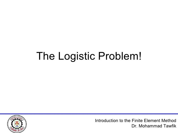 The Logistic Problem!