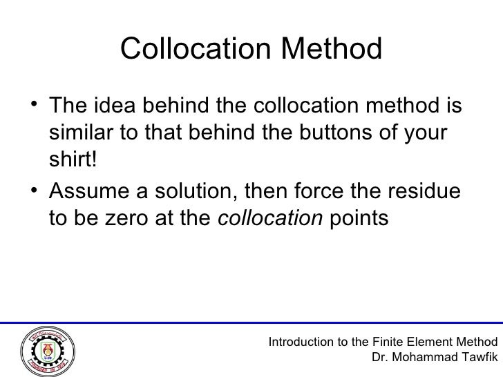 Collocation Method <ul><li>The idea behind the collocation method is similar to that behind the buttons of your shirt! </l...