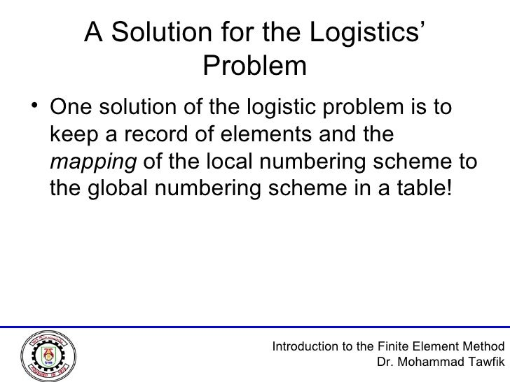 A Solution for the Logistics' Problem <ul><li>One solution of the logistic problem is to keep a record of elements and the...