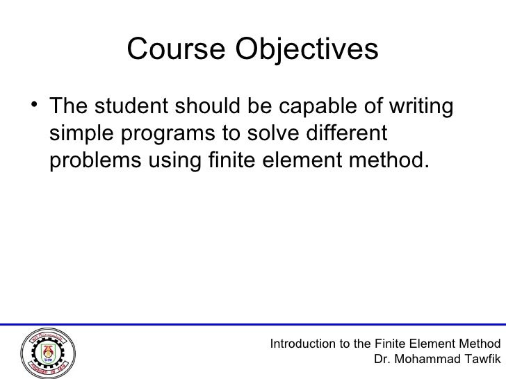 Course Objectives <ul><li>The student should be capable of writing simple programs to solve different problems using finit...