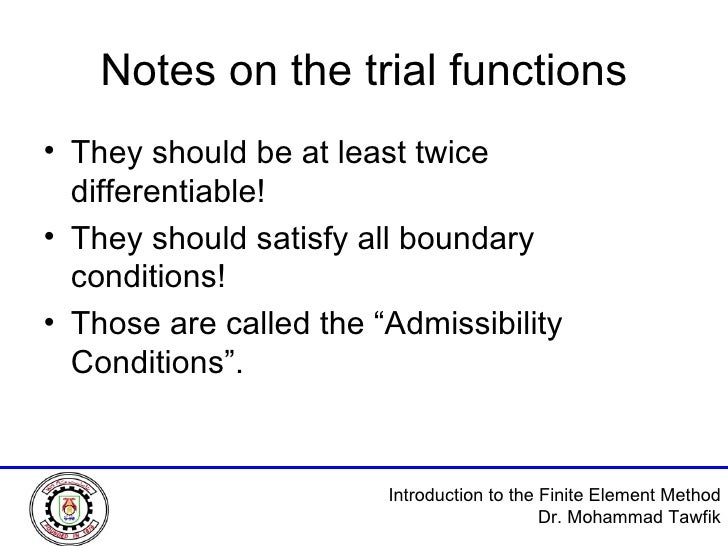 Notes on the trial functions <ul><li>They should be at least twice differentiable! </li></ul><ul><li>They should satisfy a...