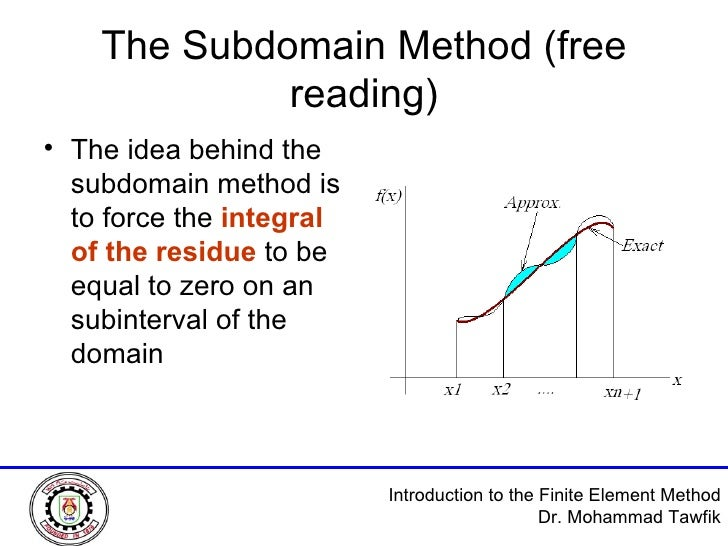The Subdomain Method (free reading) <ul><li>The idea behind the subdomain method is to force the  integral of the residue ...