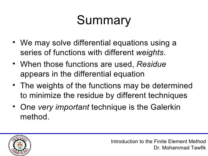 Summary <ul><li>We may solve differential equations using a series of functions with different  weights . </li></ul><ul><l...