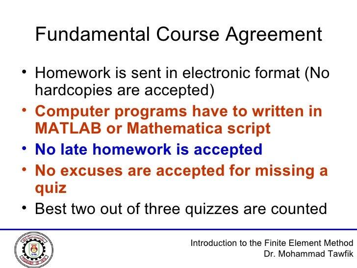Fundamental Course Agreement <ul><li>Homework is sent in electronic format (No hardcopies are accepted) </li></ul><ul><li>...