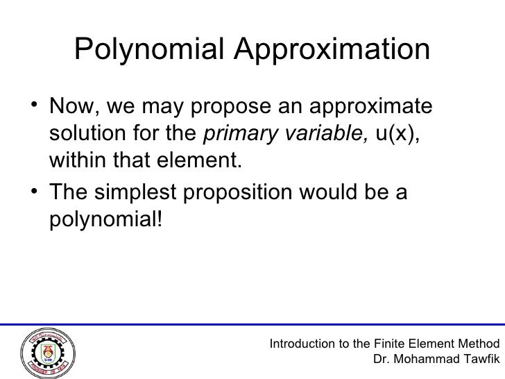 Polynomial Approximation <ul><li>Now, we may propose an approximate solution for the  primary variable,  u(x), within that...