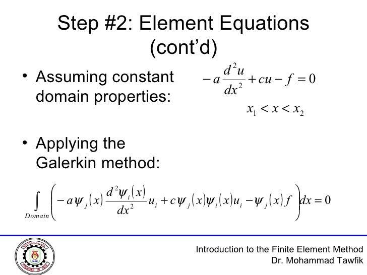 Step #2: Element Equations (cont'd) <ul><li>Assuming constant domain properties: </li></ul><ul><li>Applying the Galerkin m...