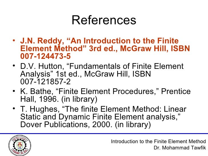 """References <ul><li>J.N. Reddy, """"An Introduction to the Finite Element Method"""" 3rd ed., McGraw Hill, ISBN 007-124473-5   </..."""