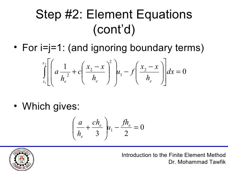 Step #2: Element Equations (cont'd) <ul><li>For i=j=1: (and ignoring boundary terms) </li></ul><ul><li>Which gives: </li><...
