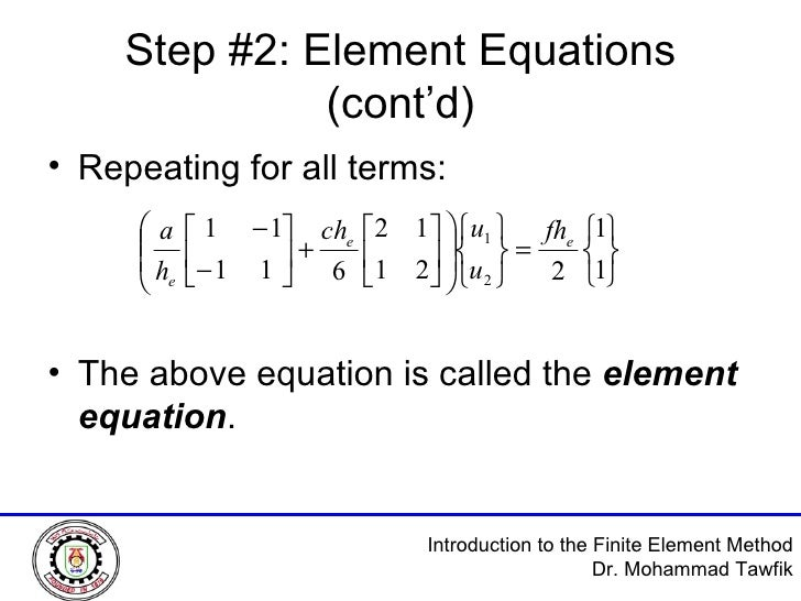 Step #2: Element Equations (cont'd) <ul><li>Repeating for all terms: </li></ul><ul><li>The above equation is called the  e...
