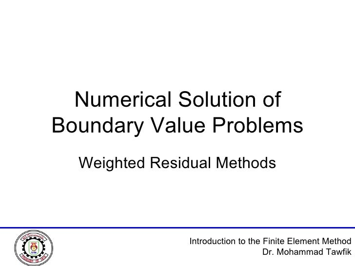 Numerical Solution of Boundary Value Problems Weighted Residual Methods