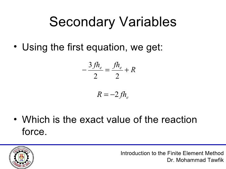 Secondary Variables <ul><li>Using the first equation, we get: </li></ul><ul><li>Which is the exact value of the reaction f...