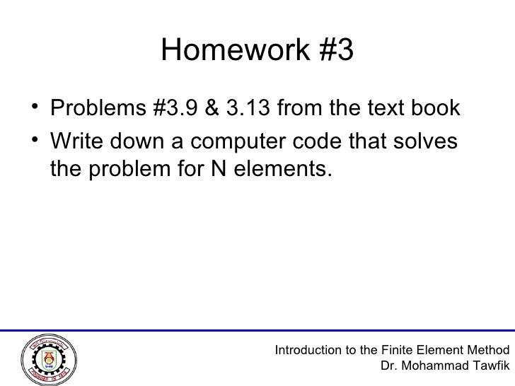 Homework #3 <ul><li>Problems #3.9 & 3.13 from the text book </li></ul><ul><li>Write down a computer code that solves the p...