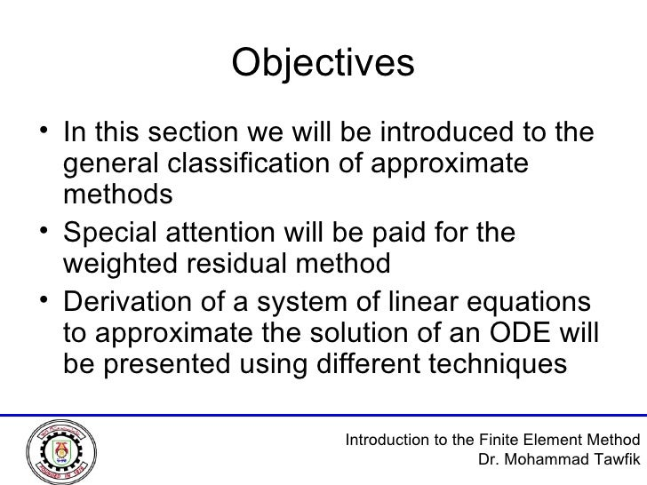 Objectives <ul><li>In this section we will be introduced to the general classification of approximate methods </li></ul><u...