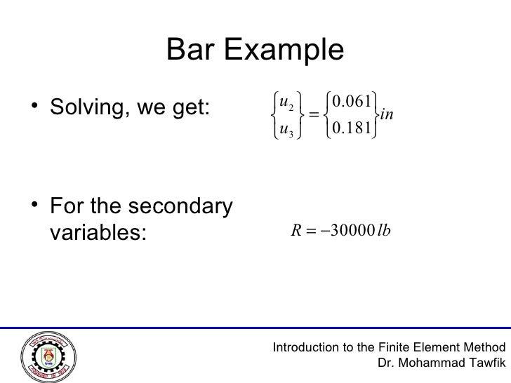 Bar Example <ul><li>Solving, we get: </li></ul><ul><li>For the secondary variables: </li></ul>
