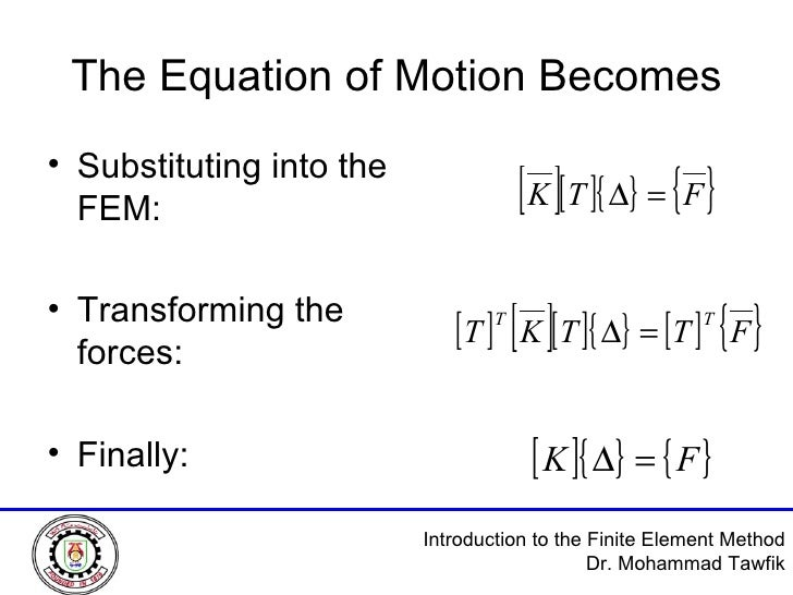 The Equation of Motion Becomes <ul><li>Substituting into the FEM: </li></ul><ul><li>Transforming the forces: </li></ul><ul...