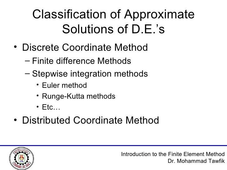 Classification of Approximate Solutions of D.E.'s <ul><li>Discrete Coordinate Method </li></ul><ul><ul><li>Finite differen...