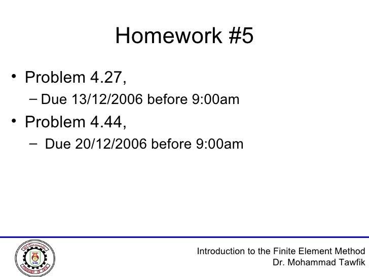 Homework #5 <ul><li>Problem 4.27,  </li></ul><ul><ul><li>Due 13/12/2006 before 9:00am </li></ul></ul><ul><li>Problem 4.44,...