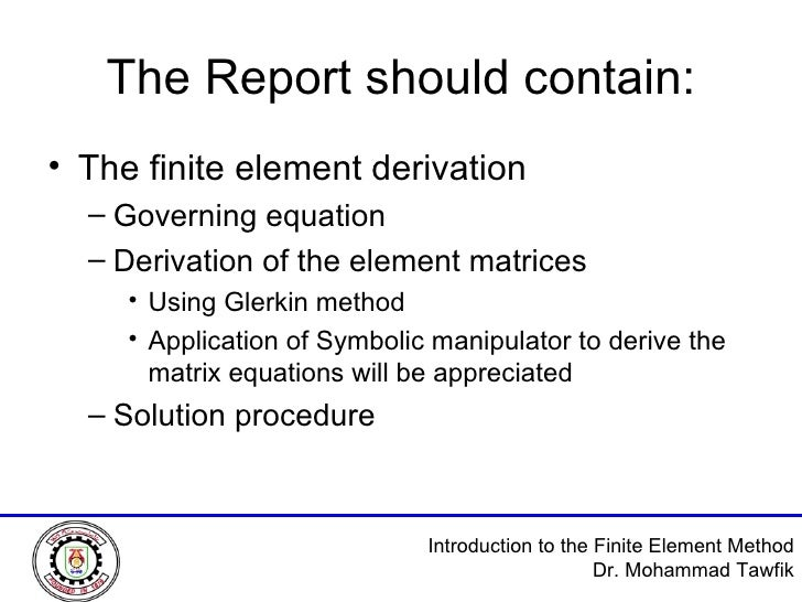 The Report should contain: <ul><li>The finite element derivation </li></ul><ul><ul><li>Governing equation </li></ul></ul><...