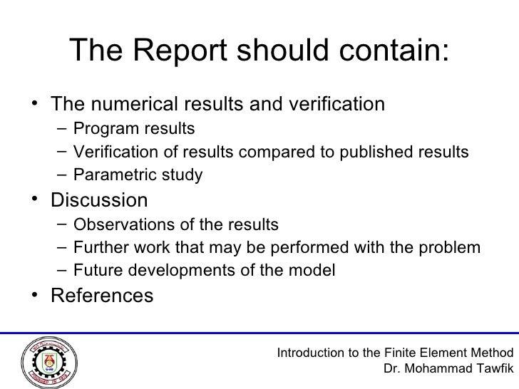 The Report should contain: <ul><li>The numerical results and verification </li></ul><ul><ul><li>Program results </li></ul>...