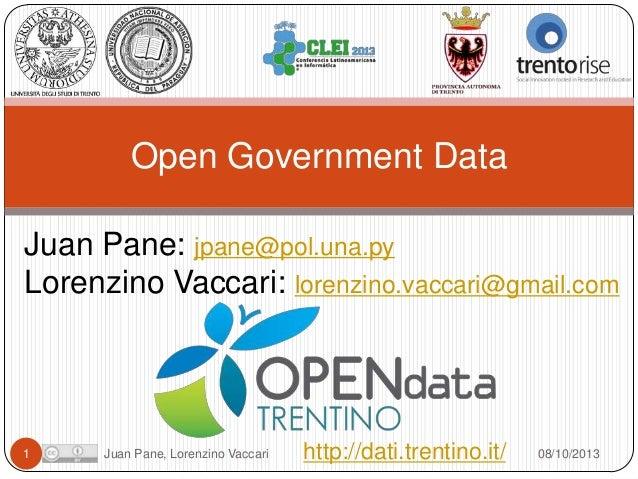 Open Government Data Juan Pane: jpane@pol.una.py Lorenzino Vaccari: lorenzino.vaccari@gmail.com  1  Juan Pane, Lorenzino V...