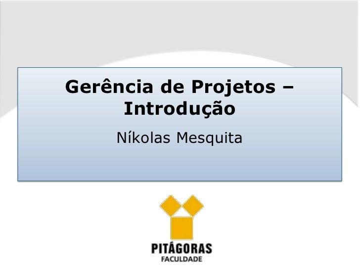 Gerência de Projetos –     Introdução    Níkolas Mesquita