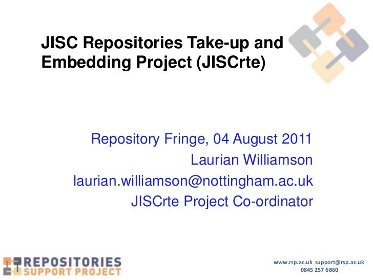 JISC Repositories Take-up and Embedding Project (JISCrte)<br />Repository Fringe, 04 August 2011<br />Laurian Williamson<b...